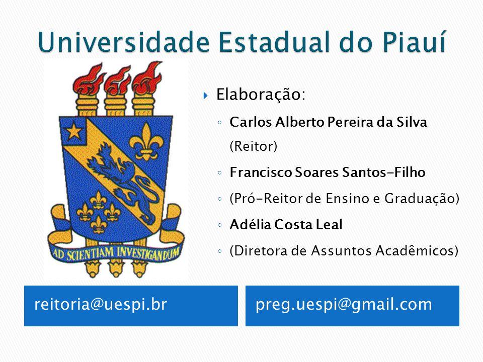 reitoria@uespi.brpreg.uespi@gmail.com Elaboração: Carlos Alberto Pereira da Silva (Reitor) Francisco Soares Santos-Filho (Pró-Reitor de Ensino e Gradu