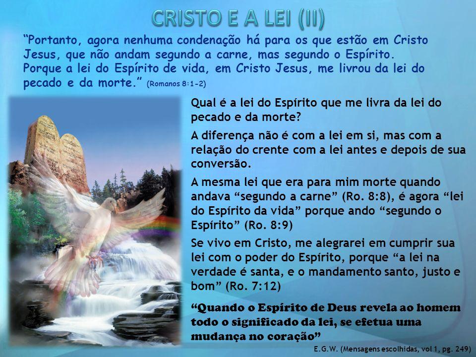 Portanto, agora nenhuma condenação há para os que estão em Cristo Jesus, que não andam segundo a carne, mas segundo o Espírito. Porque a lei do Espíri