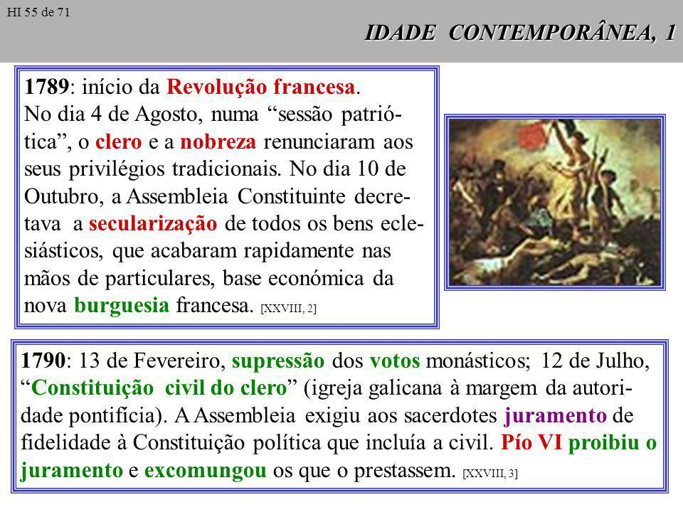 IDADE CONTEMPORÂNEA, 1 1789: início da Revolução francesa. No dia 4 de Agosto, numa sessão patrió- tica, o clero e a nobreza renunciaram aos seus priv