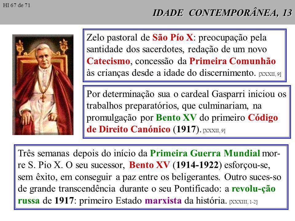 IDADE CONTEMPORÂNEA, 13 Zelo pastoral de São Pío X: preocupação pela santidade dos sacerdotes, redação de um novo Catecismo, concessão da Primeira Comunhão às crianças desde a idade do discernimento.