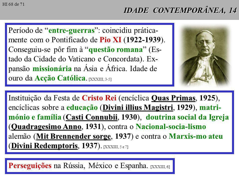 IDADE CONTEMPORÂNEA, 14 Período de entre-guerras: coincidiu prática- mente com o Pontificado de Pio XI (1922-1939). Conseguiu-se pôr fim à questão rom