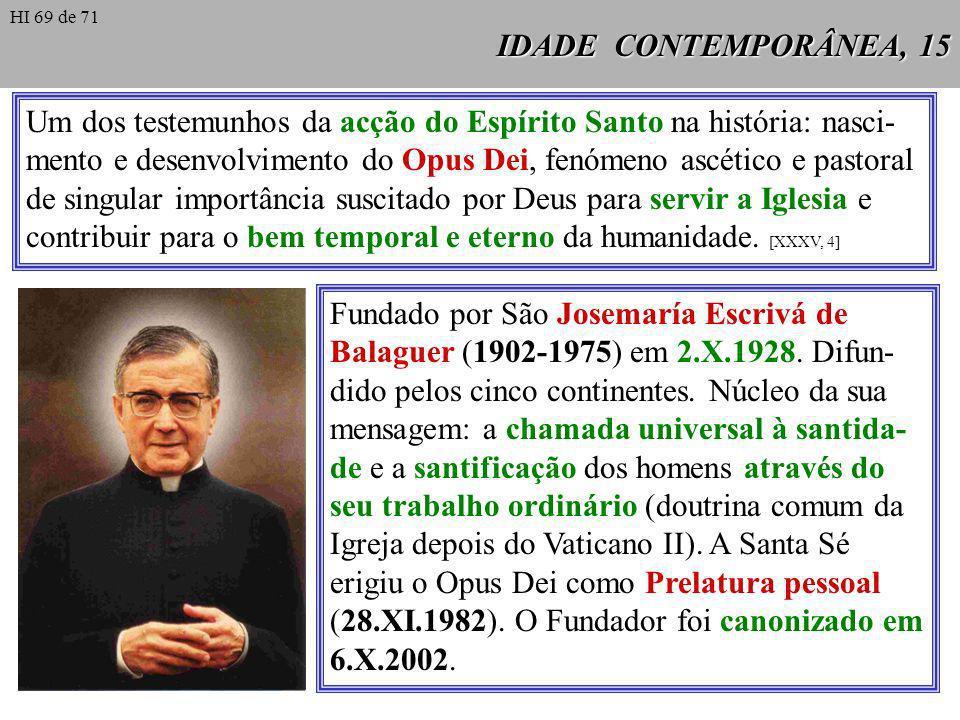 IDADE CONTEMPORÂNEA, 15 HI 69 de 71 Um dos testemunhos da acção do Espírito Santo na história: nasci- mento e desenvolvimento do Opus Dei, fenómeno as