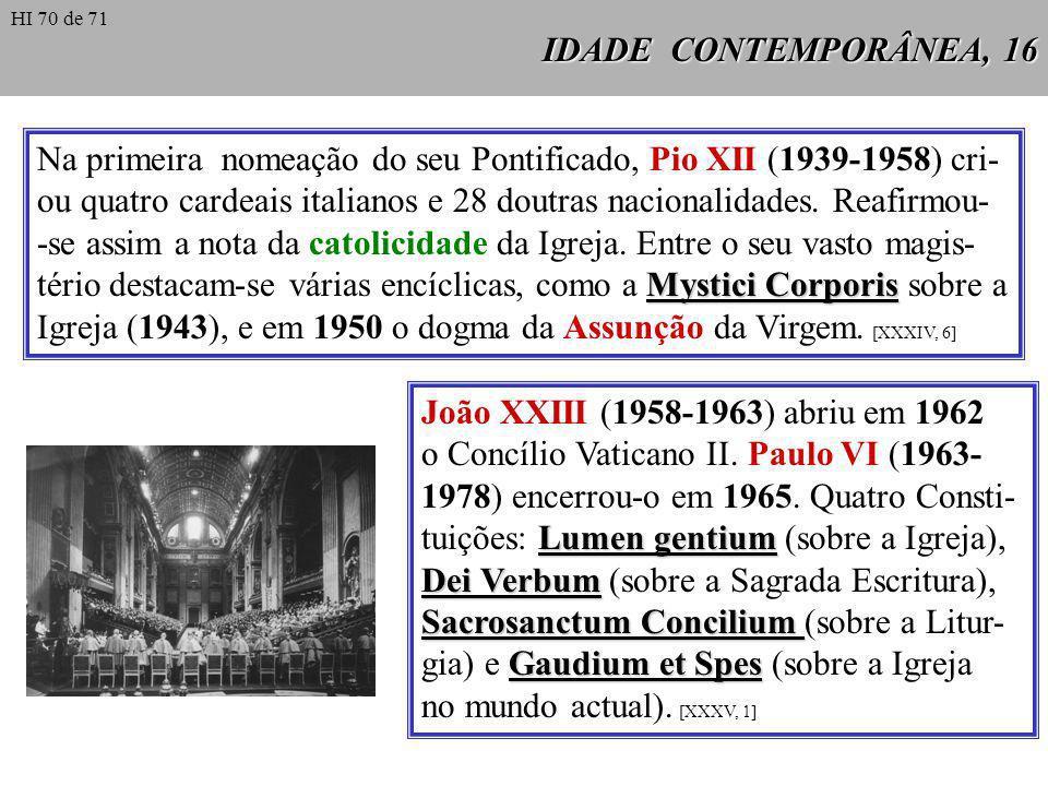 IDADE CONTEMPORÂNEA, 16 Na primeira nomeação do seu Pontificado, Pio XII (1939-1958) cri- ou quatro cardeais italianos e 28 doutras nacionalidades. Re