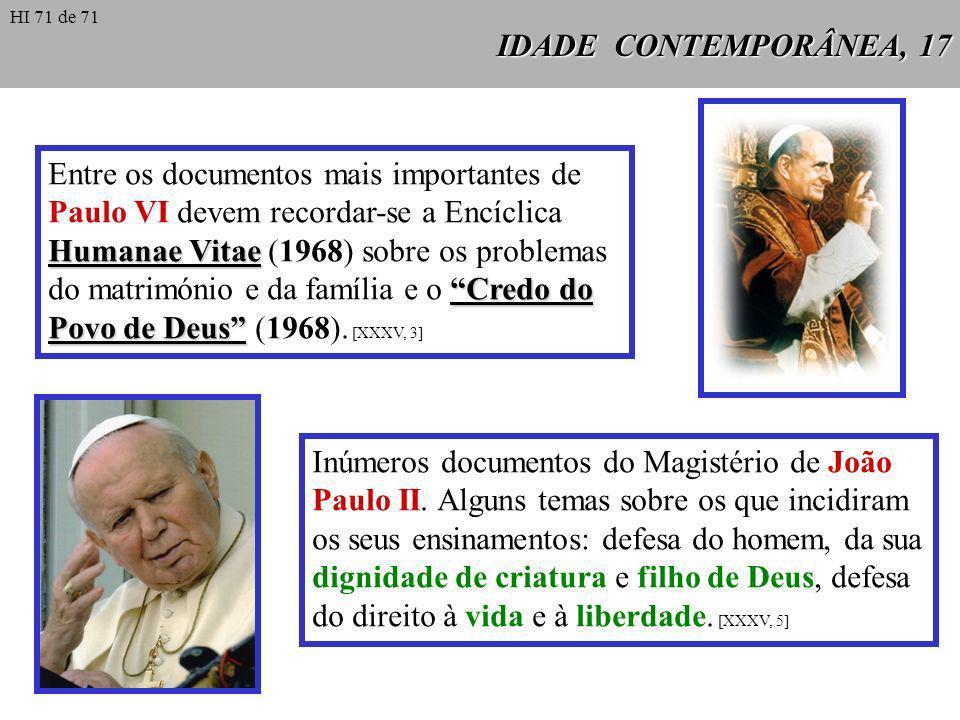 IDADE CONTEMPORÂNEA, 17 Humanae Vitae Credo do Povo de Deus Entre os documentos mais importantes de Paulo VI devem recordar-se a Encíclica Humanae Vit