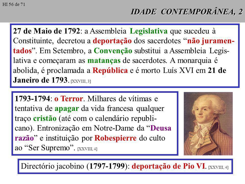 IDADE CONTEMPORÂNEA, 2 27 de Maio de 1792: a Assembleia Legislativa que sucedeu à Constituinte, decretou a deportação dos sacerdotes não juramen- tados.