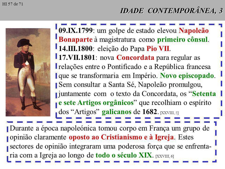 IDADE CONTEMPORÂNEA, 3 09.IX.1799: um golpe de estado elevou Napoleão Bonaparte à magistratura como primeiro cônsul. 14.III.1800: eleição do Papa Pio