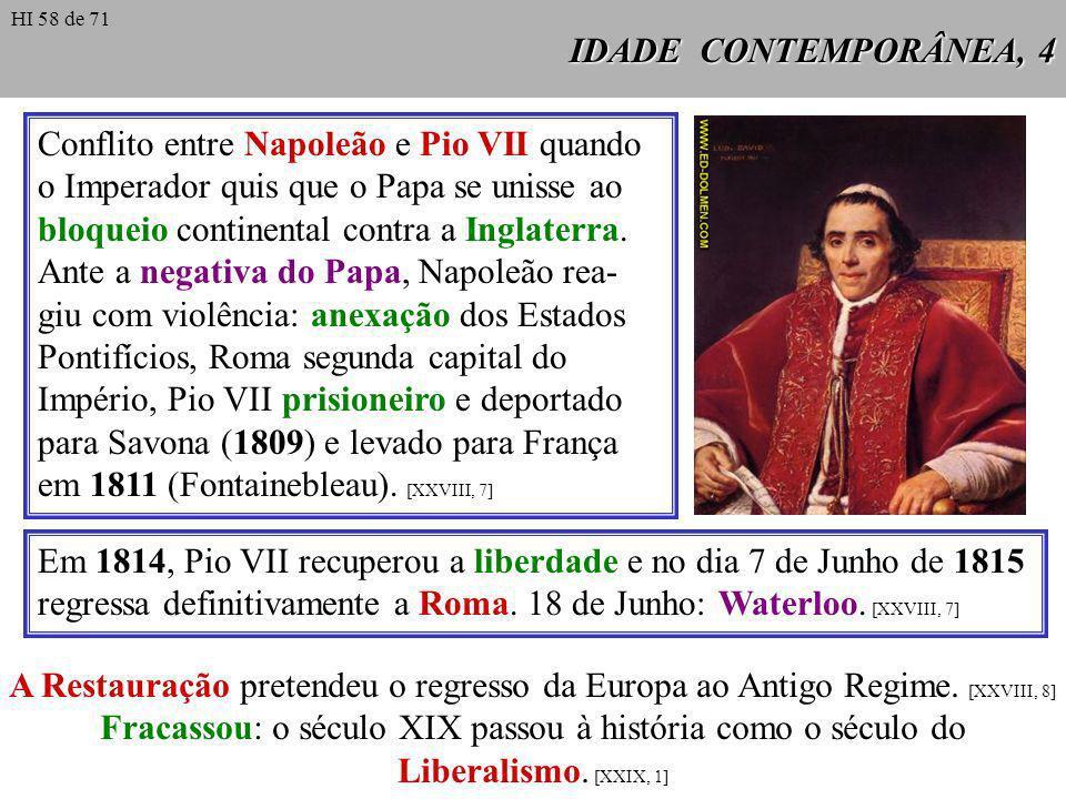 IDADE CONTEMPORÂNEA, 4 Conflito entre Napoleão e Pio VII quando o Imperador quis que o Papa se unisse ao bloqueio continental contra a Inglaterra.
