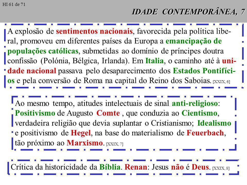 IDADE CONTEMPORÂNEA, 7 A explosão de sentimentos nacionais, favorecida pela política libe- ral, promoveu em diferentes países da Europa a emancipação de populações católicas, submetidas ao domínio de príncipes doutra confissão (Polónia, Bélgica, Irlanda).
