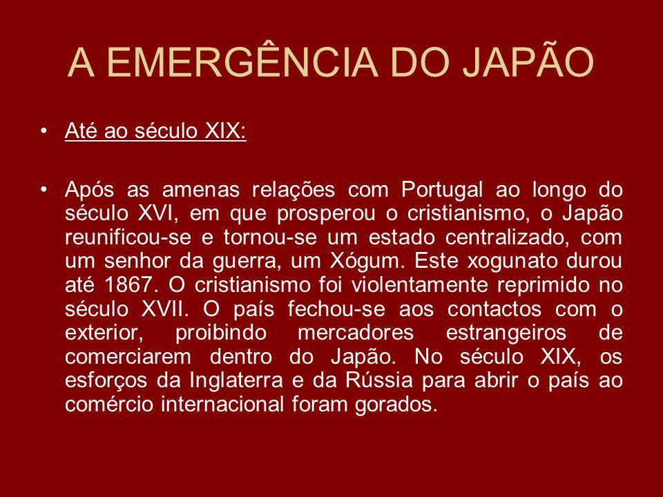 A EMERGÊNCIA DO JAPÃO Até ao século XIX: Após as amenas relações com Portugal ao longo do século XVI, em que prosperou o cristianismo, o Japão reunifi