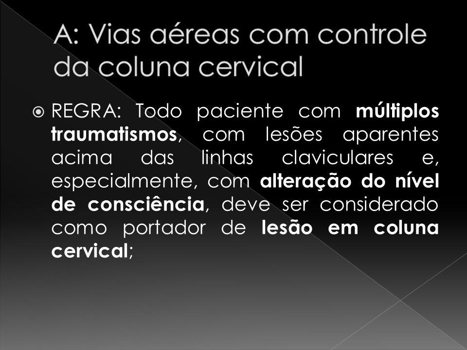REGRA: Todo paciente com múltiplos traumatismos, com lesões aparentes acima das linhas claviculares e, especialmente, com alteração do nível de consci