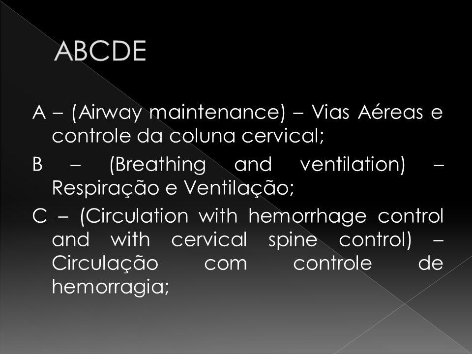 A – (Airway maintenance) – Vias Aéreas e controle da coluna cervical; B – (Breathing and ventilation) – Respiração e Ventilação; C – (Circulation with