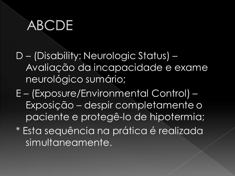 D – (Disability: Neurologic Status) – Avaliação da incapacidade e exame neurológico sumário; E – (Exposure/Environmental Control) – Exposição – despir