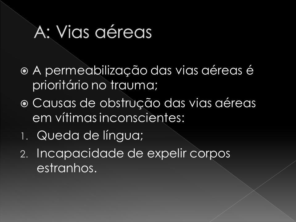 A permeabilização das vias aéreas é prioritário no trauma; Causas de obstrução das vias aéreas em vítimas inconscientes: 1. Queda de língua; 2. Incapa