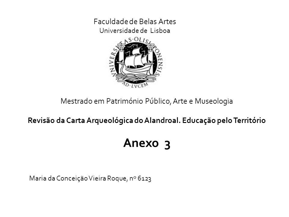 Mestrado em Património Público, Arte e Museologia Revisão da Carta Arqueológica do Alandroal. Educação pelo Território Anexo 3 Faculdade de Belas Arte