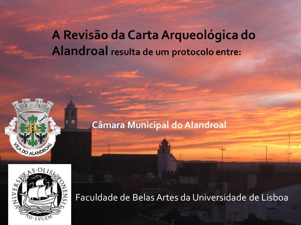Câmara Municipal do Alandroal Faculdade de Belas Artes da Universidade de Lisboa A Revisão da Carta Arqueológica do Alandroal resulta de um protocolo