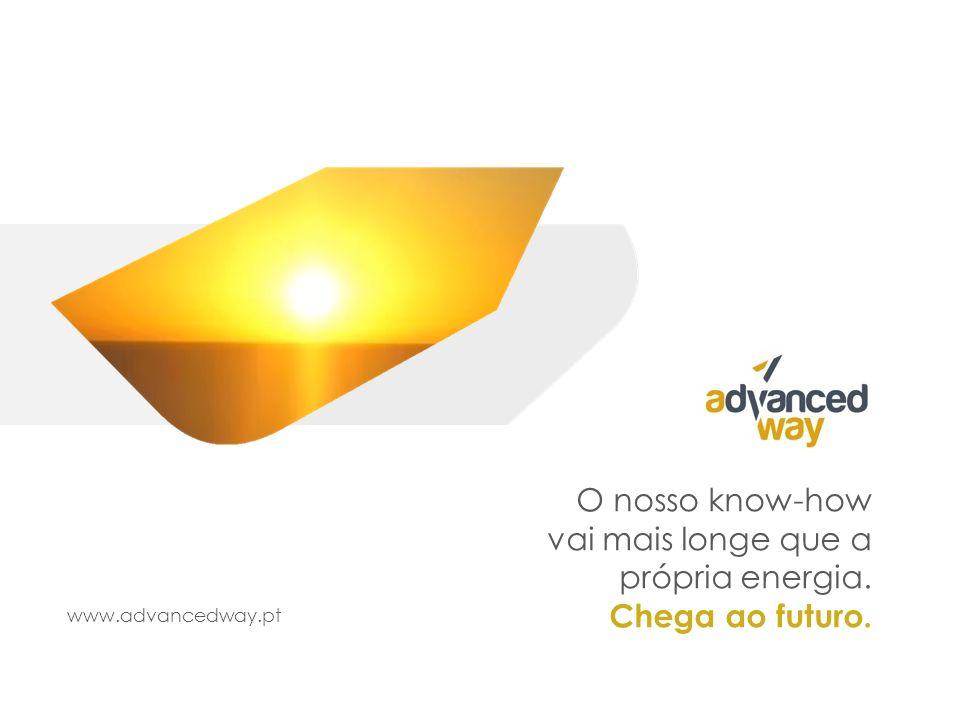O nosso know-how vai mais longe que a própria energia. Chega ao futuro. www.advancedway.pt