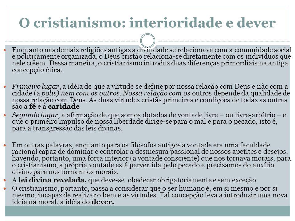 O cristianismo: interioridade e dever Enquanto nas demais religiões antigas a divindade se relacionava com a comunidade social e politicamente organiz