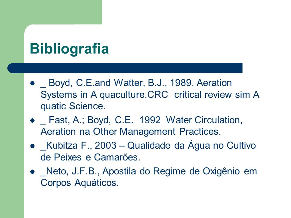 Bibliografia _ Boyd, C.E.and Watter, B.J., 1989. Aeration Systems in A quaculture.CRC critical review sim A quatic Science. _ Fast, A.; Boyd, C.E. 199