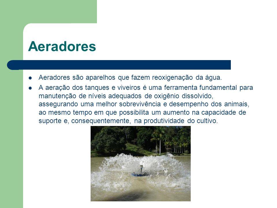 Aeradores Aeradores são aparelhos que fazem reoxigenação da água. A aeração dos tanques e viveiros é uma ferramenta fundamental para manutenção de nív