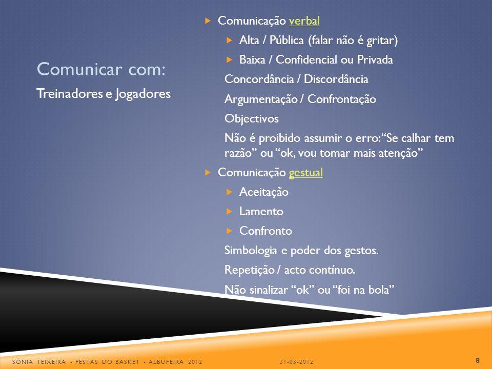 Comunicar com: Comunicação verbal Alta / Pública (falar não é gritar) Baixa / Confidencial ou Privada Concordância / Discordância Argumentação / Confr