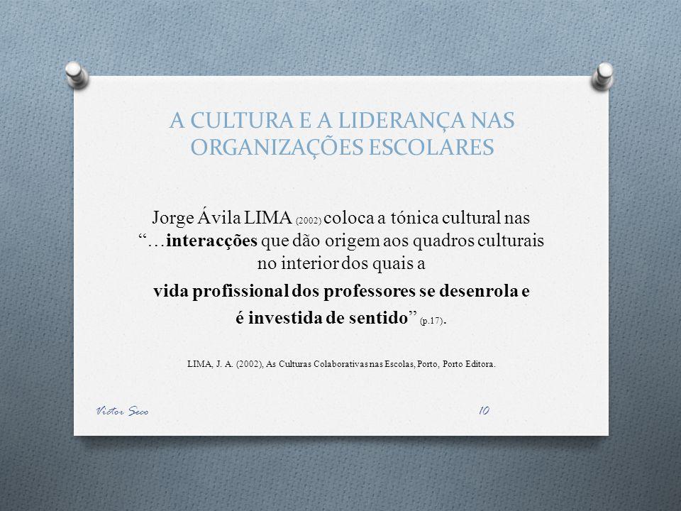 A CULTURA E A LIDERANÇA NAS ORGANIZAÇÕES ESCOLARES Jorge Ávila LIMA (2002) coloca a tónica cultural nas …interacções que dão origem aos quadros cultur