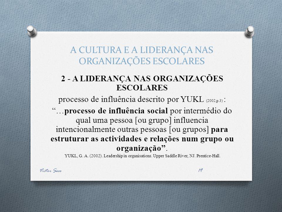 A CULTURA E A LIDERANÇA NAS ORGANIZAÇÕES ESCOLARES 2 - A LIDERANÇA NAS ORGANIZAÇÕES ESCOLARES processo de influência descrito por YUKL (2002,p.3) : …p