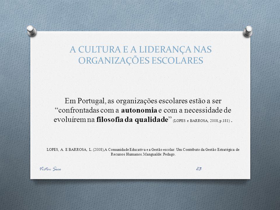 A CULTURA E A LIDERANÇA NAS ORGANIZAÇÕES ESCOLARES Em Portugal, as organizações escolares estão a ser confrontadas com a autonomia e com a necessidade de evoluírem na filosofia da qualidade (LOPES e BARROSA, 2008, p.181).