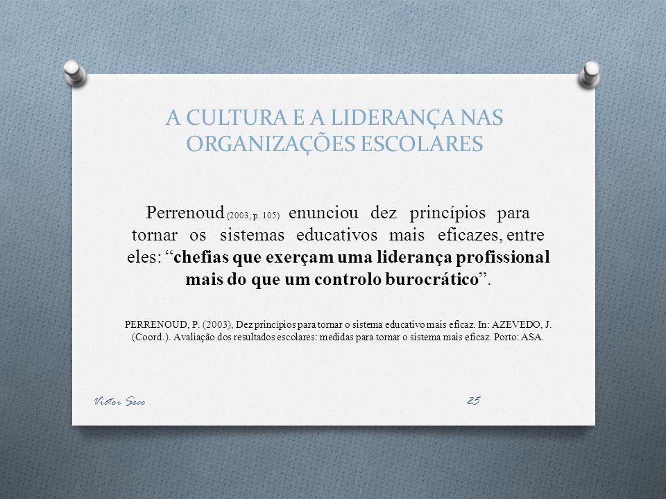 A CULTURA E A LIDERANÇA NAS ORGANIZAÇÕES ESCOLARES Perrenoud (2003, p. 105) enunciou dez princípios para tornar os sistemas educativos mais eficazes,