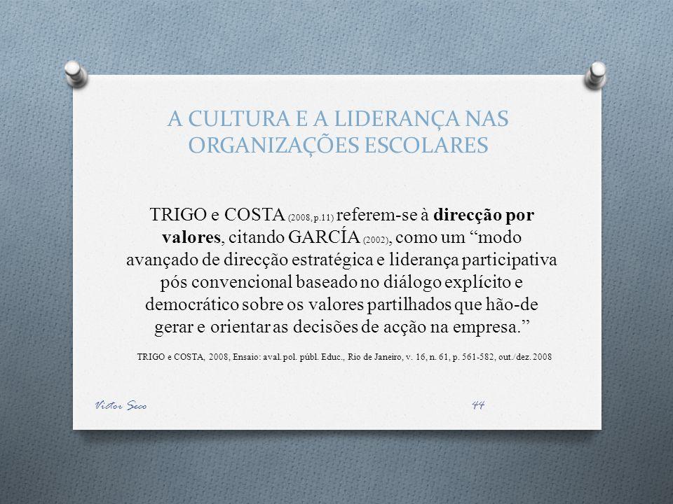 A CULTURA E A LIDERANÇA NAS ORGANIZAÇÕES ESCOLARES TRIGO e COSTA (2008, p.11) referem-se à direcção por valores, citando GARCÍA (2002), como um modo avançado de direcção estratégica e liderança participativa pós convencional baseado no diálogo explícito e democrático sobre os valores partilhados que hão-de gerar e orientar as decisões de acção na empresa.