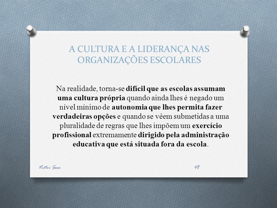 A CULTURA E A LIDERANÇA NAS ORGANIZAÇÕES ESCOLARES Na realidade, torna-se difícil que as escolas assumam uma cultura própria quando ainda lhes é negad