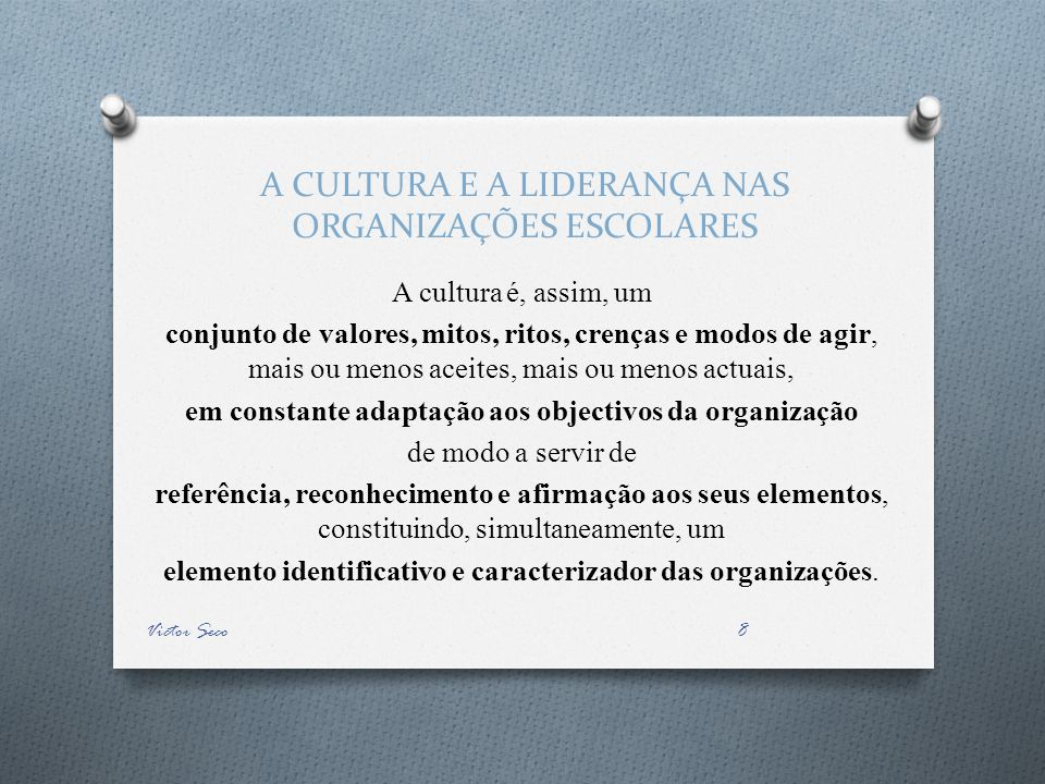 A CULTURA E A LIDERANÇA NAS ORGANIZAÇÕES ESCOLARES A cultura é, assim, um conjunto de valores, mitos, ritos, crenças e modos de agir, mais ou menos ac