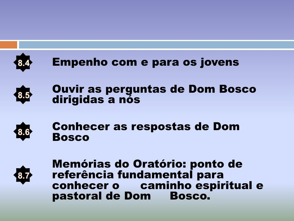 Empenho com e para os jovens Ouvir as perguntas de Dom Bosco dirigidas a nós Conhecer as respostas de Dom Bosco Memórias do Oratório: ponto de referên