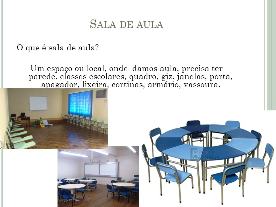 O que é sala de aula? Um espaço ou local, onde damos aula, precisa ter parede, classes escolares, quadro, giz, janelas, porta, apagador, lixeira, cort