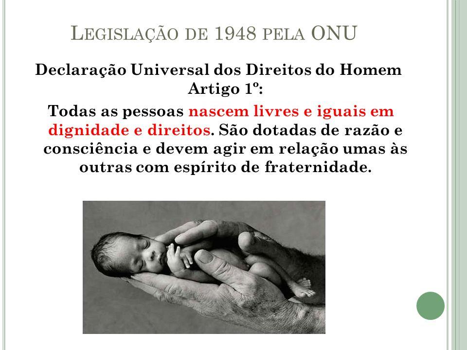 L EGISLAÇÃO DE 1948 PELA ONU Declaração Universal dos Direitos do Homem Artigo 1º: Todas as pessoas nascem livres e iguais em dignidade e direitos. Sã