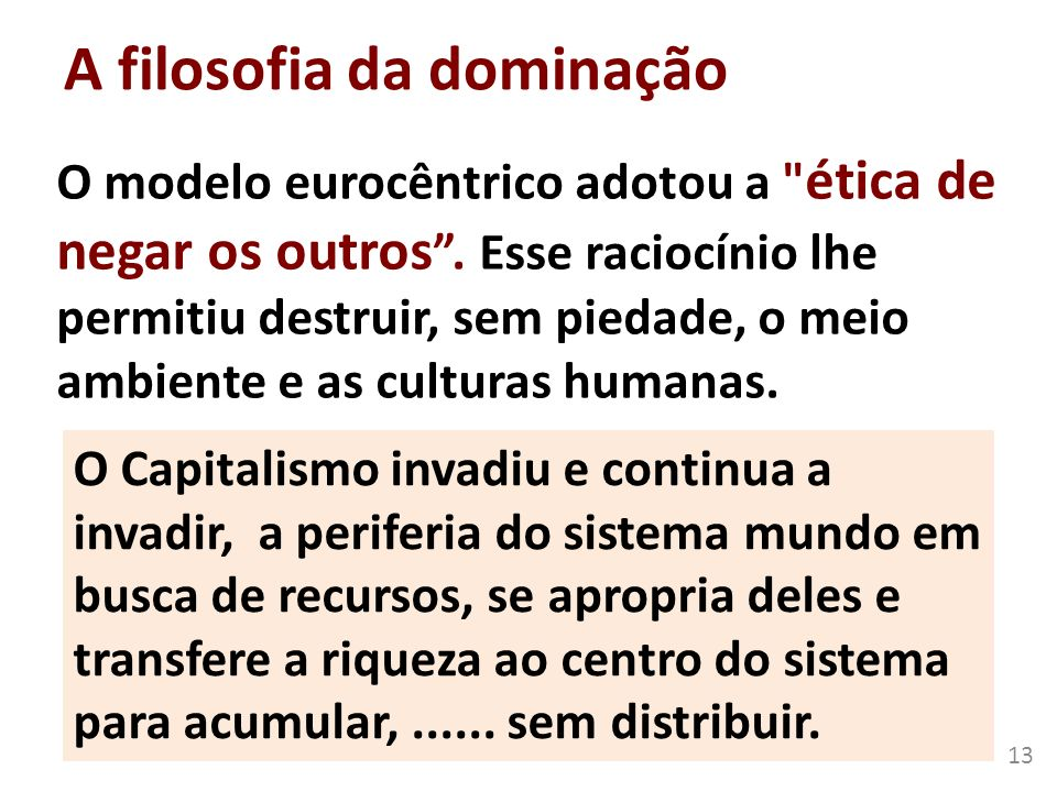 A filosofia da dominação O modelo eurocêntrico adotou a
