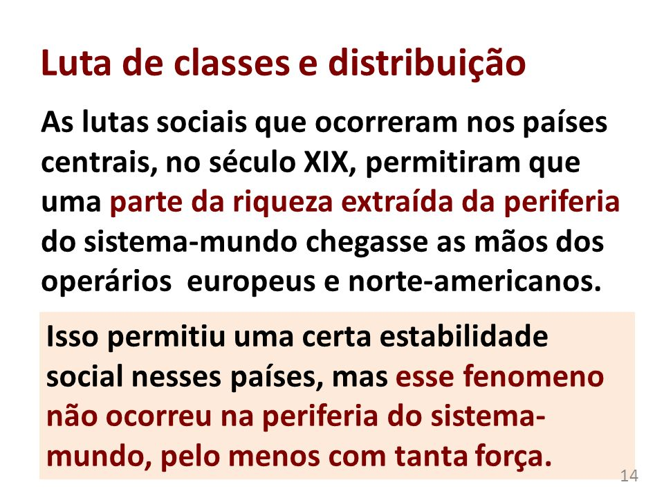 Luta de classes e distribuição As lutas sociais que ocorreram nos países centrais, no século XIX, permitiram que uma parte da riqueza extraída da peri