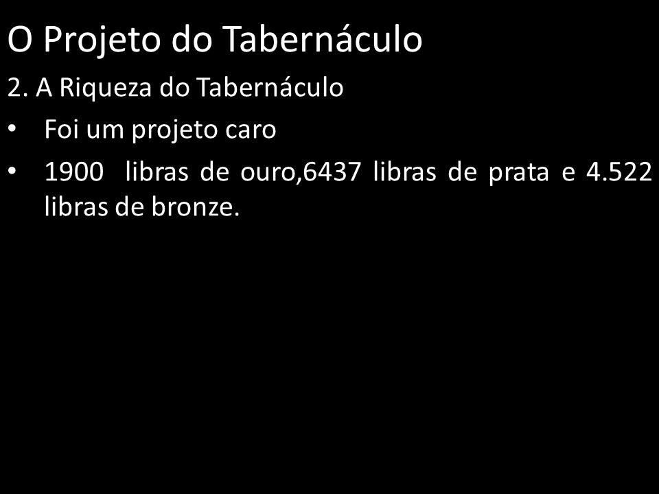 O Projeto do Tabernáculo 3.A Beleza do Tabernáculo Além de rico, o Tabernáculo era belo.
