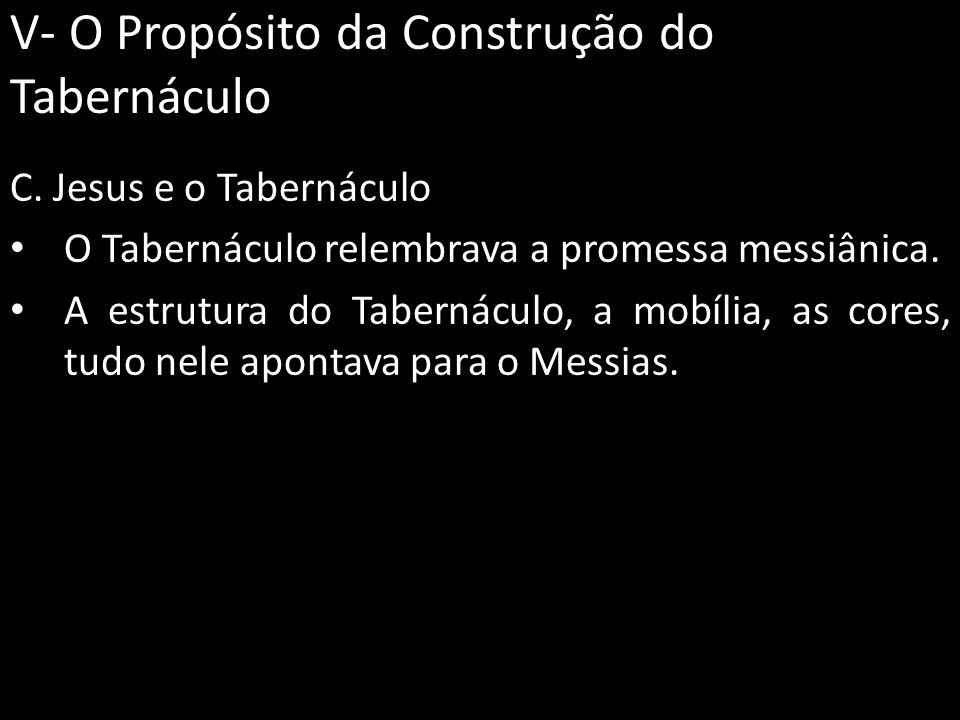 V- O Propósito da Construção do Tabernáculo C. Jesus e o Tabernáculo O Tabernáculo relembrava a promessa messiânica. A estrutura do Tabernáculo, a mob