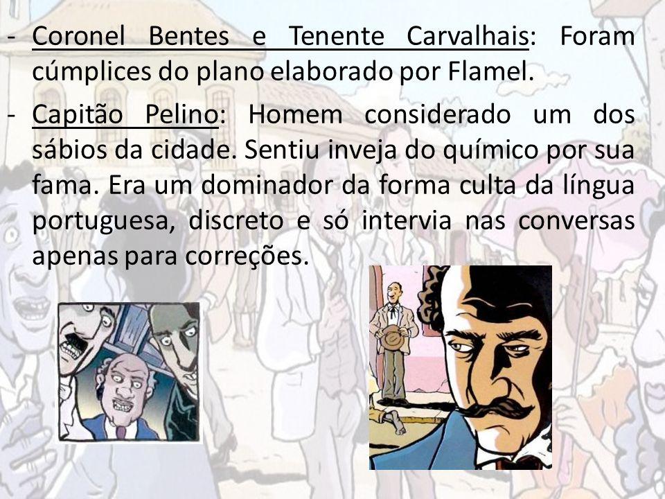 -Coronel Bentes e Tenente Carvalhais: Foram cúmplices do plano elaborado por Flamel. -Capitão Pelino: Homem considerado um dos sábios da cidade. Senti