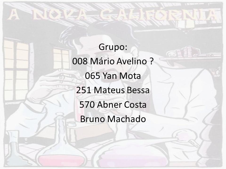 Grupo: 008 Mário Avelino ? 065 Yan Mota 251 Mateus Bessa 570 Abner Costa Bruno Machado