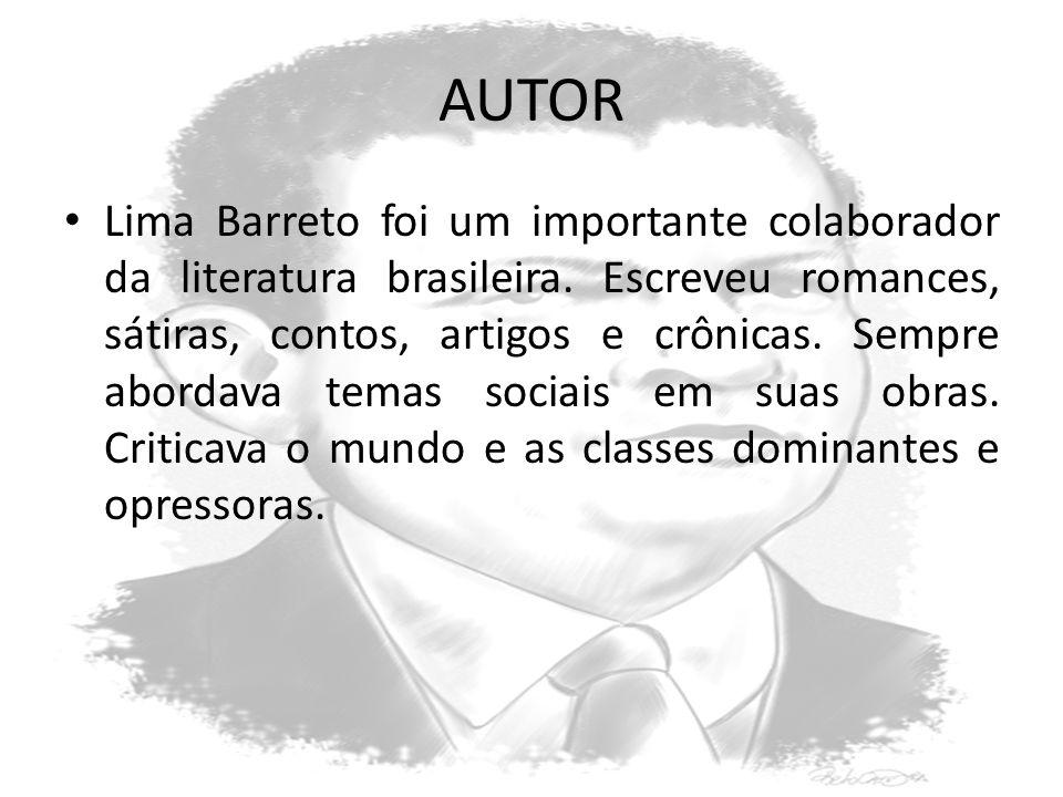 AUTOR Lima Barreto foi um importante colaborador da literatura brasileira. Escreveu romances, sátiras, contos, artigos e crônicas. Sempre abordava tem