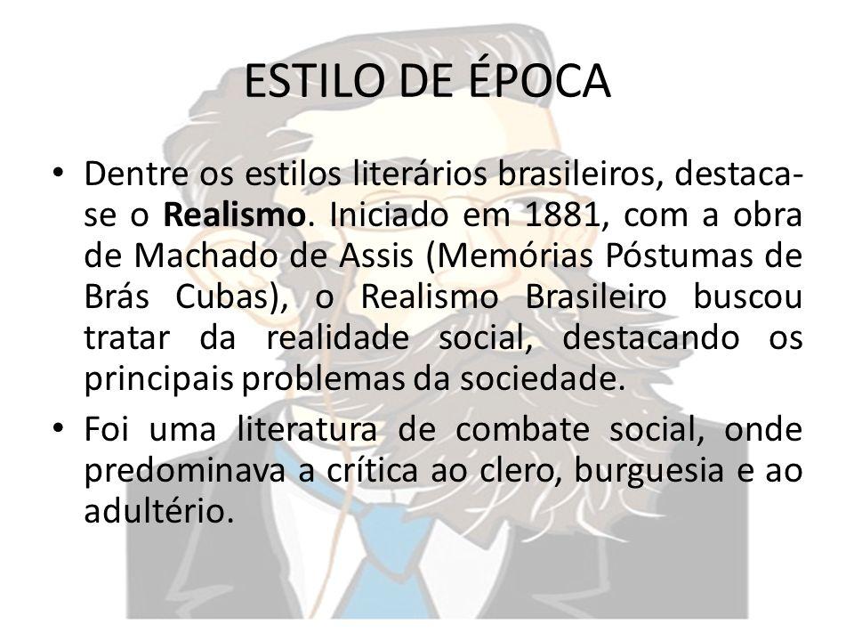 ESTILO DE ÉPOCA Dentre os estilos literários brasileiros, destaca- se o Realismo. Iniciado em 1881, com a obra de Machado de Assis (Memórias Póstumas
