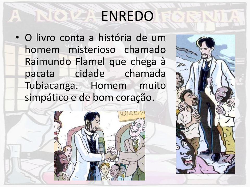 ENREDO O livro conta a história de um homem misterioso chamado Raimundo Flamel que chega à pacata cidade chamada Tubiacanga. Homem muito simpático e d