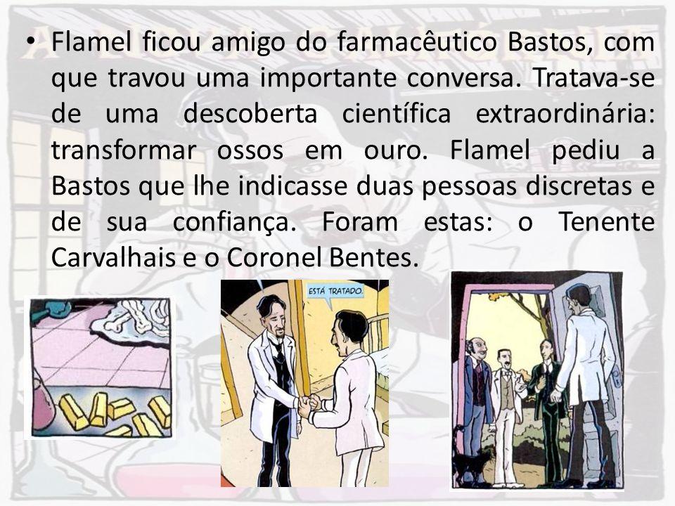 Flamel ficou amigo do farmacêutico Bastos, com que travou uma importante conversa. Tratava-se de uma descoberta científica extraordinária: transformar