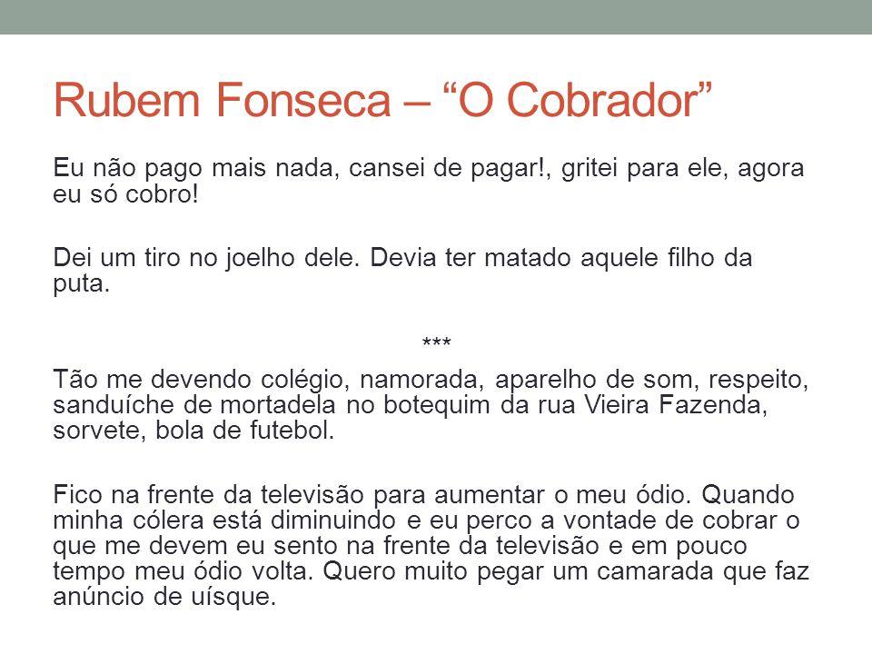 Rubem Fonseca – O Cobrador Eu não pago mais nada, cansei de pagar!, gritei para ele, agora eu só cobro! Dei um tiro no joelho dele. Devia ter matado a