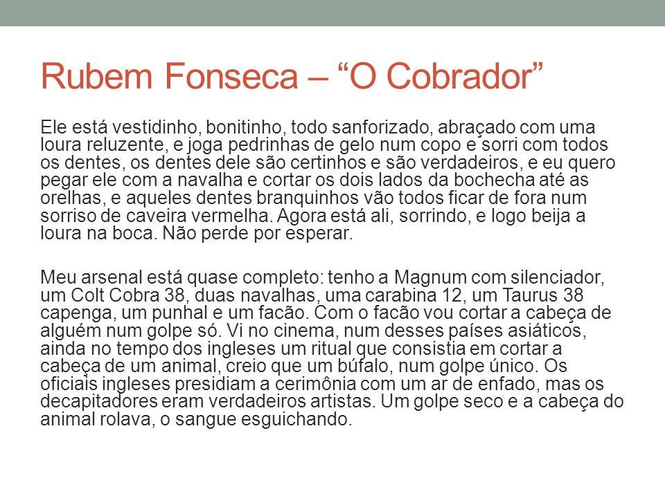 Rubem Fonseca – O Cobrador Ele está vestidinho, bonitinho, todo sanforizado, abraçado com uma loura reluzente, e joga pedrinhas de gelo num copo e sor