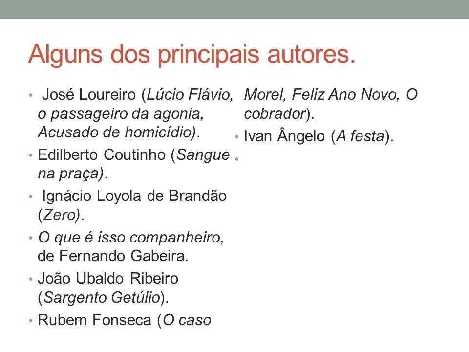 Alguns dos principais autores. José Loureiro (Lúcio Flávio, o passageiro da agonia, Acusado de homicídio). Edilberto Coutinho (Sangue na praça). Ignác
