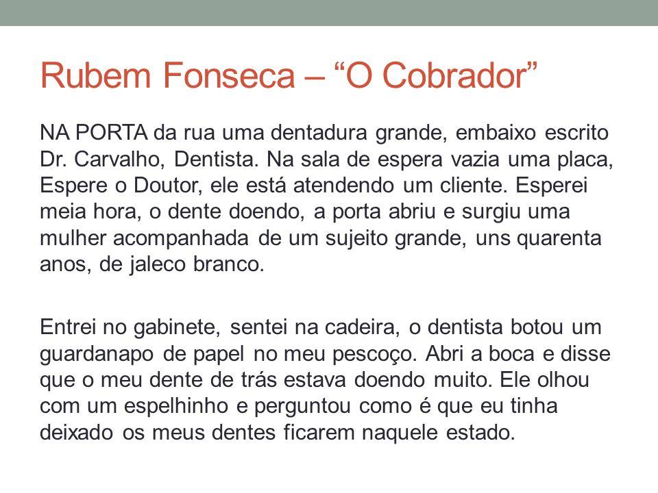 Rubem Fonseca – O Cobrador NA PORTA da rua uma dentadura grande, embaixo escrito Dr. Carvalho, Dentista. Na sala de espera vazia uma placa, Espere o D