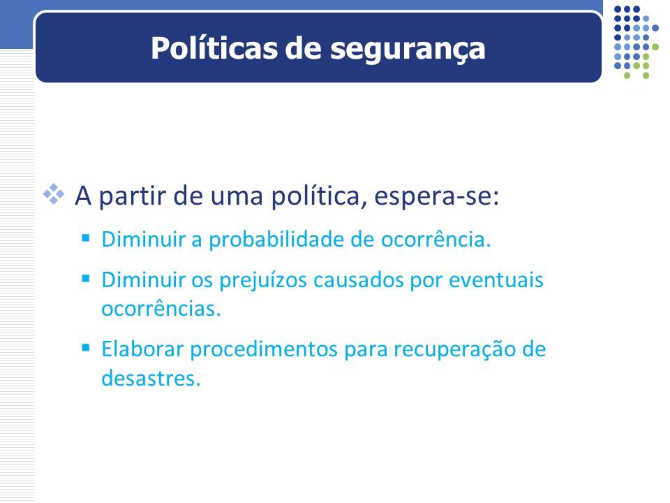 Ser simples a política deve apresentar uma linguagem simples, facilitando sua leitura e compreensão.