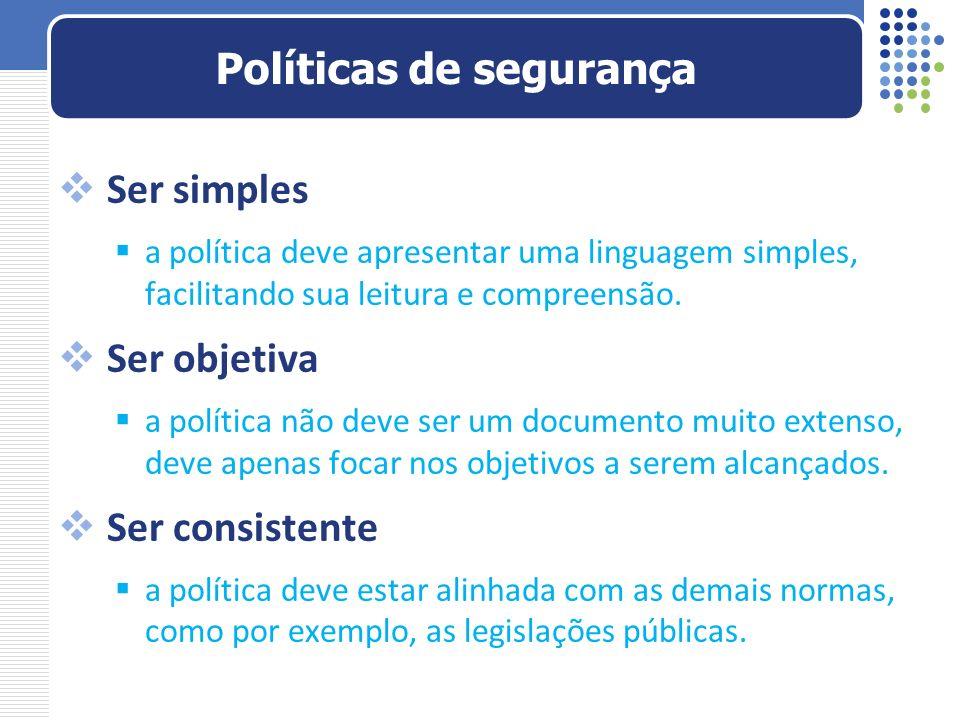 Ser simples a política deve apresentar uma linguagem simples, facilitando sua leitura e compreensão. Ser objetiva a política não deve ser um documento